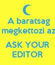 A baratsag  megkettozi az   ASK YOUR EDITOR - Personalised Poster large