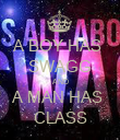 A BOY HAS  SWAGG AND A MAN HAS  CLASS - Personalised Poster large