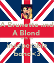 A Brunette and A Blond  with an inseperable bond<3 - Personalised Poster large