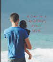 A DAD IS A DAUGHTER'S FIRST LOVE - Personalised Poster large