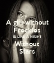 A girl without Freckles IS LIKE A NIGHT Without Stars - Personalised Poster large