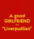 """A good GIRLFRIEND is a """"Liverpudlian""""  - Personalised Poster large"""