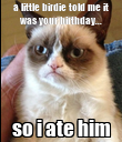 a little birdie told me it was your birthday... so i ate him - Personalised Poster large