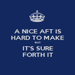A NICE AFT IS HARD TO MAKE BUT IT'S SURE FORTH IT - Personalised Poster large