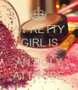 A PRETTY GIRL IS NOTHING WITH AN UGLY ATTITUDE - Personalised Poster large