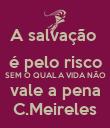 A salvação  é pelo risco SEM O QUAL A VIDA NÃO vale a pena C.Meireles - Personalised Poster large