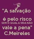"""""""A salvação  é pelo risco SEM O QUAL A VIDA NÃO vale a pena"""" C.Meireles - Personalised Poster large"""