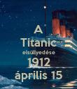 A Titanic elsüllyedése 1912 április 15 - Personalised Poster large