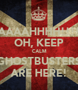 AAAAAAHHHH!!!!!!! OH, KEEP CALM GHOSTBUSTERS ARE HERE! - Personalised Poster large
