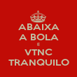 ABAIXA A BOLA E VTNC TRANQUILO - Personalised Large Wall Decal