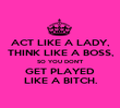 ACT LIKE A LADY, THINK LIKE A BOSS, SO YOU DON'T GET PLAYED LIKE A BITCH. - Personalised Poster large
