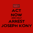 ACT NOW AND HELP ARREST JOSEPH KONY - Personalised Poster large