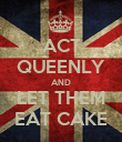 ACT QUEENLY AND LET THEM EAT CAKE - Personalised Poster large