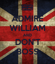 ADMIRE WILLIAM AND DON'T BOSS - Personalised Poster large