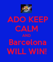 ADO KEEP CALM AND  Barcelona WILL WIN! - Personalised Poster large