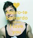 Adoro-te bernardo falcone I love you - Personalised Poster large