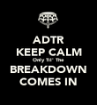 ADTR KEEP CALM Only Til' The BREAKDOWN COMES IN - Personalised Poster large