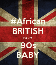 #African BRITISH BOY 90s BABY - Personalised Poster large