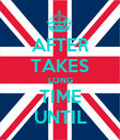 AFTER TAKES LONG TIME UNTIL - Personalised Poster large