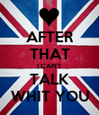 AFTER THAT I CAN'T TALK WHIT YOU - Personalised Poster large