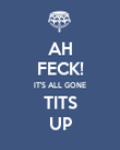 AH FECK! IT'S ALL GONE TITS UP - Personalised Poster large