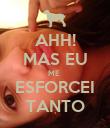 AHH! MAS EU ME  ESFORCEI TANTO - Personalised Poster large