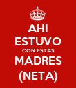 AHI ESTUVO CON ESTAS MADRES (NETA) - Personalised Poster large