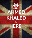 AHMED KHALED IS  HERE   - Personalised Poster large
