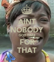 AINT NOBODY GOT TIME FOR THAT - Personalised Poster large