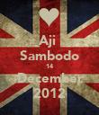 Aji  Sambodo 14 December 2012 - Personalised Poster large