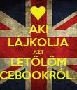AKI LÁJKOLJA AZT LETÖLÖM FACEBOOKRÓL. x'd - Personalised Poster large
