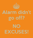 Alarm didn't go off?  NO EXCUSES! - Personalised Poster large
