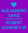ALEJANDRO SANZ SINGER / ACTOR ROBERT DOWNEYJR - Personalised Poster large
