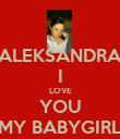 ALEKSANDRA I LOVE YOU MY BABYGIRL - Personalised Poster large