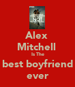 Alex  Mitchell  Is The best boyfriend ever - Personalised Poster large