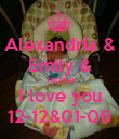 Alexandria & Emily & Tachito I love you 12-12&01-06 - Personalised Poster large
