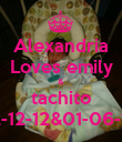 Alexandria Loves emily & tachito 12-12-12&01-06-13 - Personalised Poster large