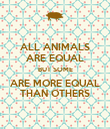 ALL ANIMALS ARE EQUAL BUT SOME ARE MORE EQUAL THAN OTHERS - Personalised Poster large