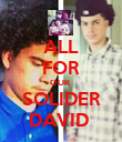 ALL FOR OUR  SOLIDER DAVID  - Personalised Poster small