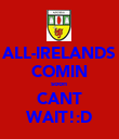 ALL-IRELANDS COMIN soon  CANT WAIT!:D - Personalised Poster large
