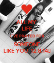 ALL MY  LIFE I´VE PRAYED FOR SOMEONE LIKE YOU  12.8.14💏 - Personalised Poster large