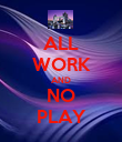 ALL WORK AND NO PLAY - Personalised Poster large