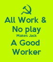 All Work &  No play Makes Jack A Good  Worker - Personalised Poster large