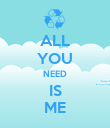ALL YOU NEED IS ME - Personalised Poster large