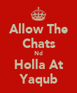 Allow The Chats Nd Holla At Yaqub - Personalised Poster large