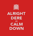 ALRIGHT DERE LA CALM DOWN - Personalised Poster large