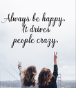 Always be happy.  It drives people crazy.    - Personalised Poster large