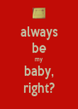 always be my baby, right? - Personalised Poster large