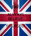ALWAYS BELIEVE IN YOURSELF  - Personalised Poster large