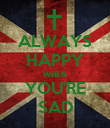 ALWAYS HAPPY WHEN YOU'RE SAD - Personalised Poster large